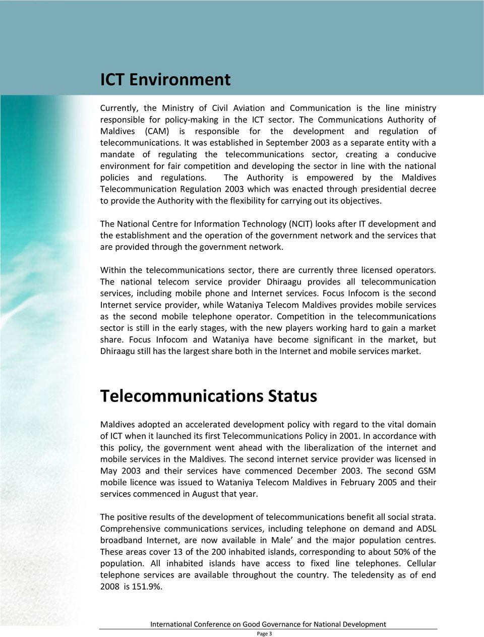 It was established in September 2003 as a separate entity with a mandate of regulating the telecommunications sector, creating a conducive environment for fair competition and developing the sector