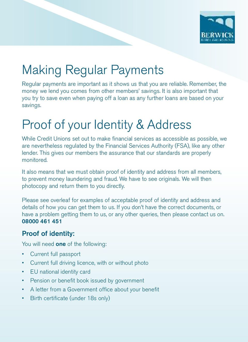 Proof of your Identity & Address While Credit Unions set out to make financial services as accessible as possible, we are nevertheless regulated by the Financial Services Authority (FSA), like any