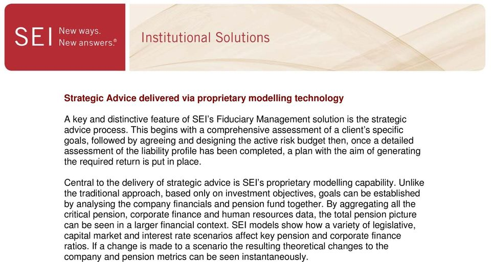 completed, a plan with the aim of generating the required return is put in place. Central to the delivery of strategic advice is SEI s proprietary modelling capability.