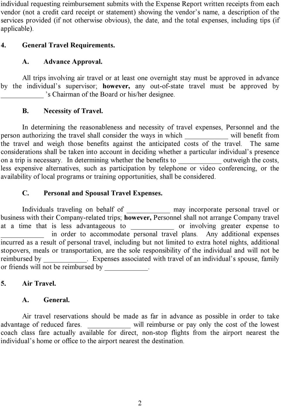 All trips involving air travel or at least one overnight stay must be approved in advance by the individual s supervisor; however, any out-of-state travel must be approved by s Chairman of the Board