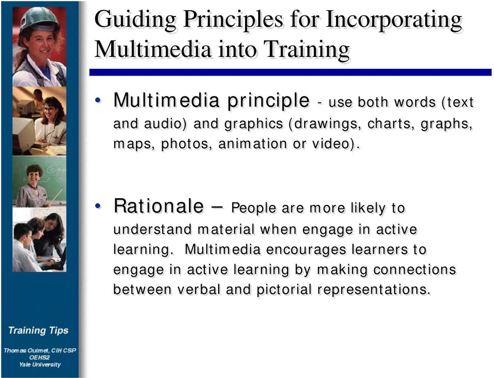 Rationale People are more likely to understand material when engage in active learning.