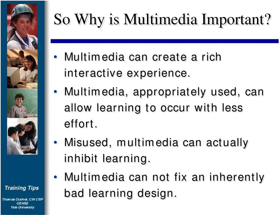 Multimedia, appropriately used, can allow learning to occur with