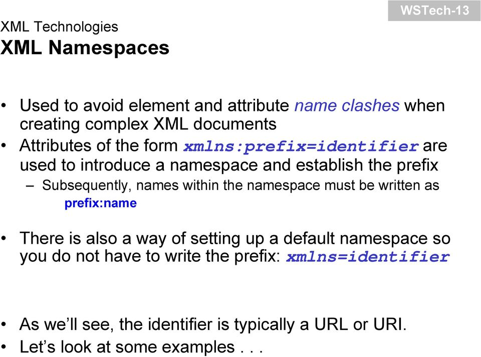 Subsequently, names within the namespace must be written as prefix:name There is also a way of setting up a default namespace