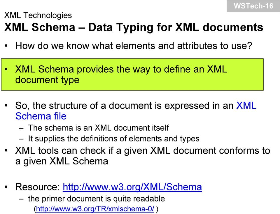 schema is an XML document itself It supplies the definitions of elements and types XML tools can check if a given XML document