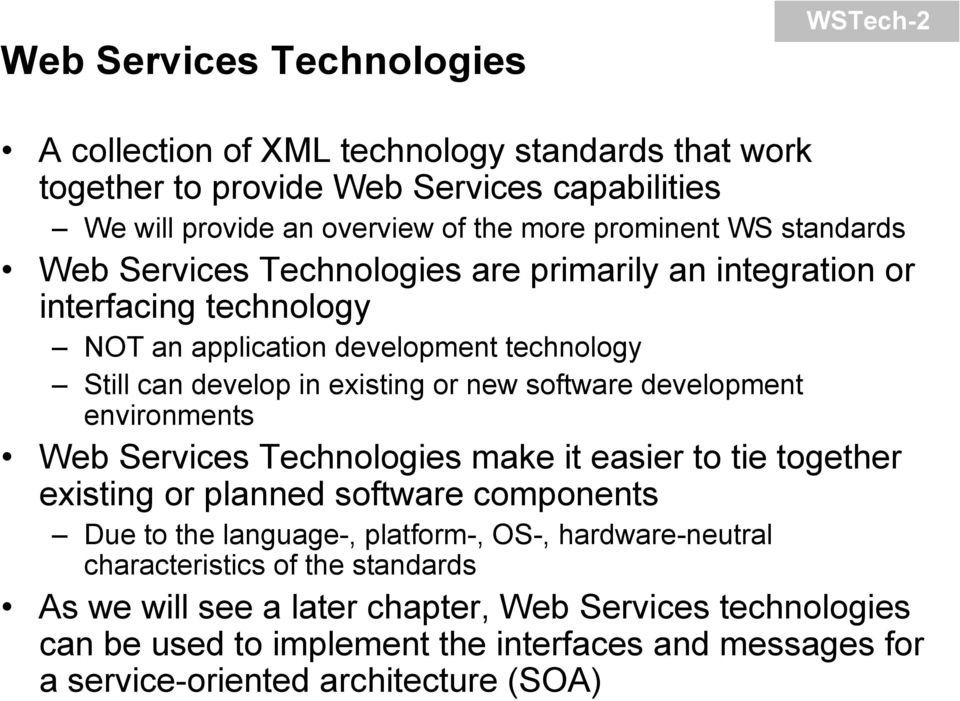 development environments Web Services Technologies make it easier to tie together existing or planned software components Due to the language-, platform-, OS-, hardware-neutral