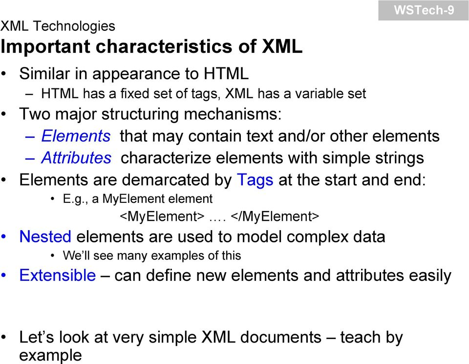 Elements are demarcated by Tags at the start and end: E.g., a MyElement element <MyElement>.