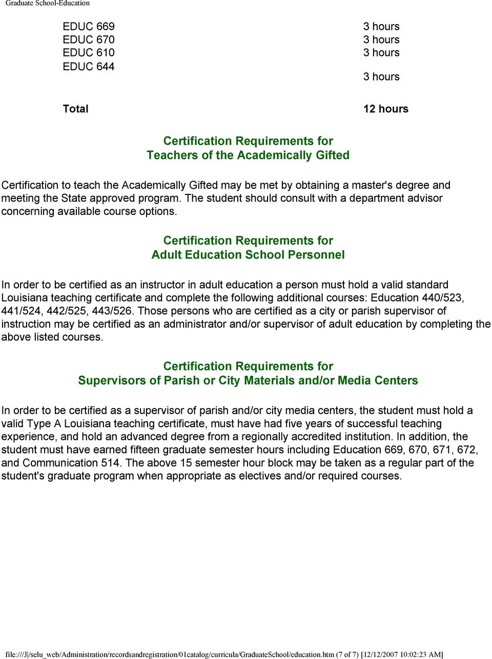 Certification Requirements for Adult Education School Personnel In order to be certified as an instructor in adult education a person must hold a valid standard Louisiana teaching certificate and