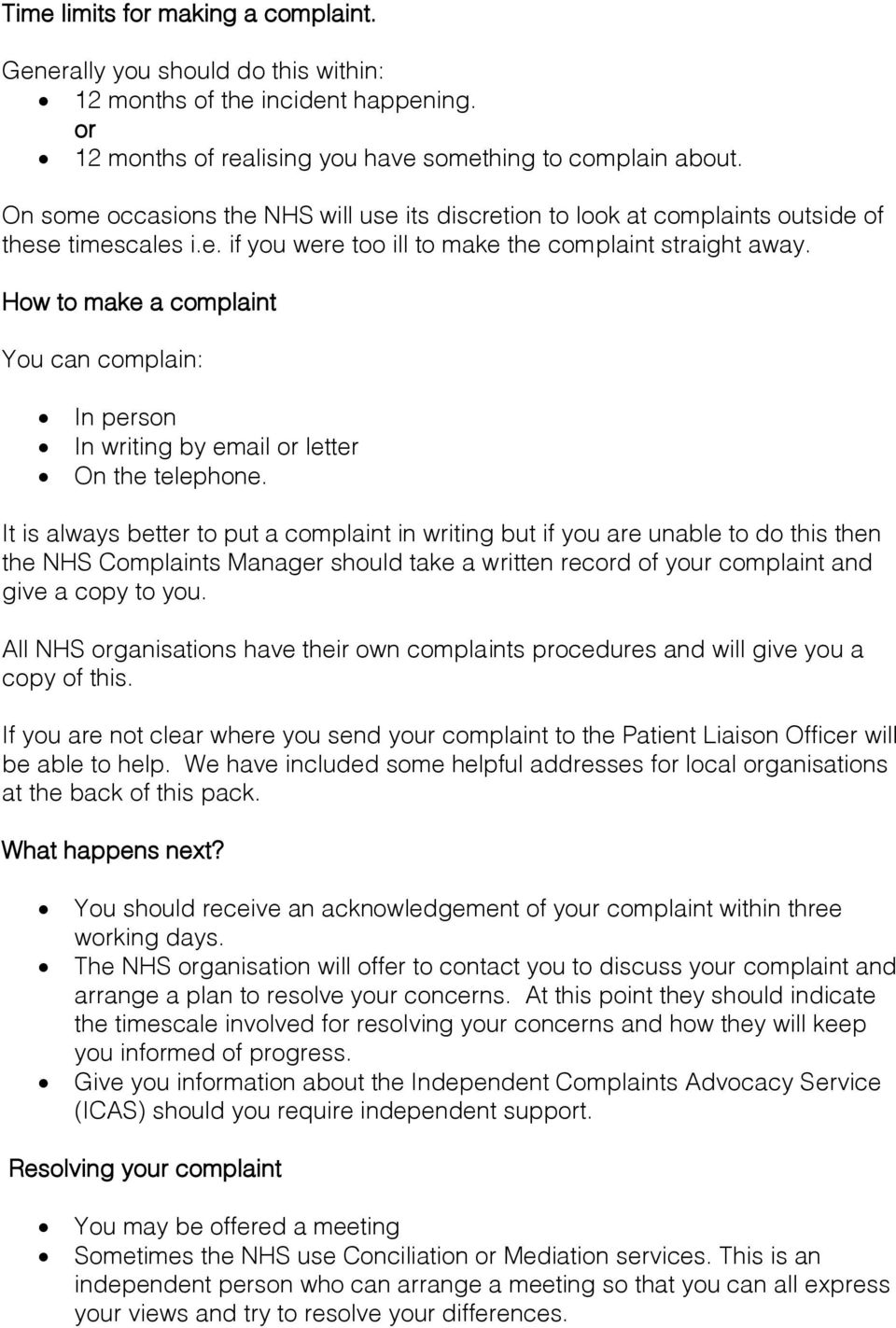 How to make a complaint You can complain: In person In writing by email or letter On the telephone.