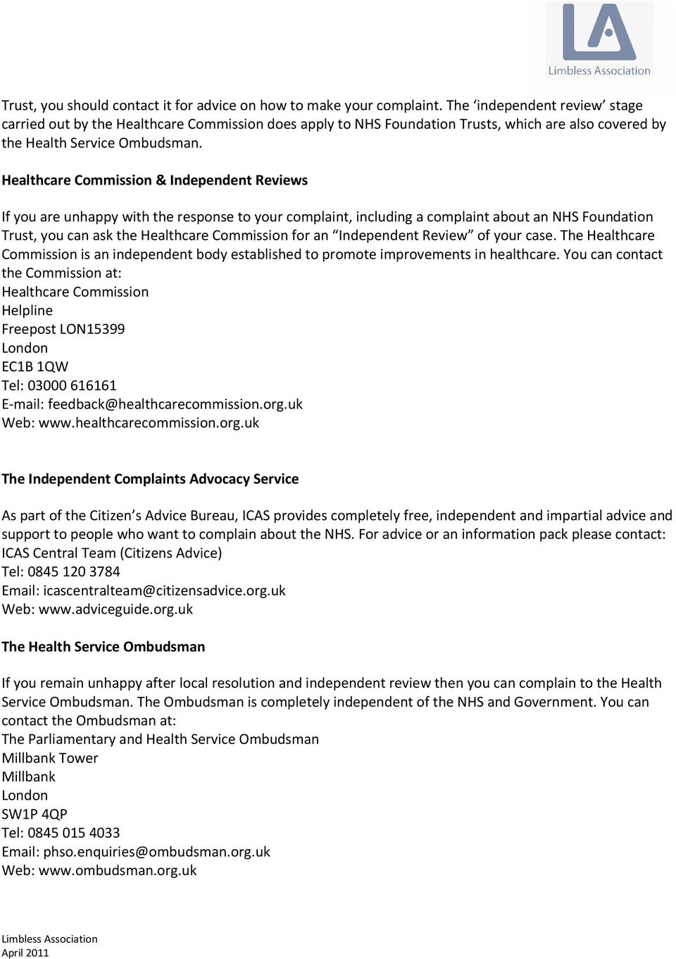 Healthcare Commission & Independent Reviews If you are unhappy with the response to your complaint, including a complaint about an NHS Foundation Trust, you can ask the Healthcare Commission for an