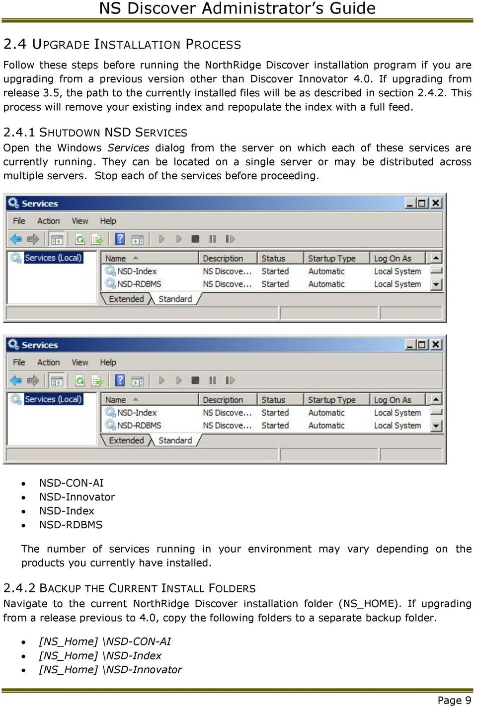 2.4.1 SHUTDOWN NSD SERVICES Open the Windows Services dialog from the server on which each of these services are currently running.