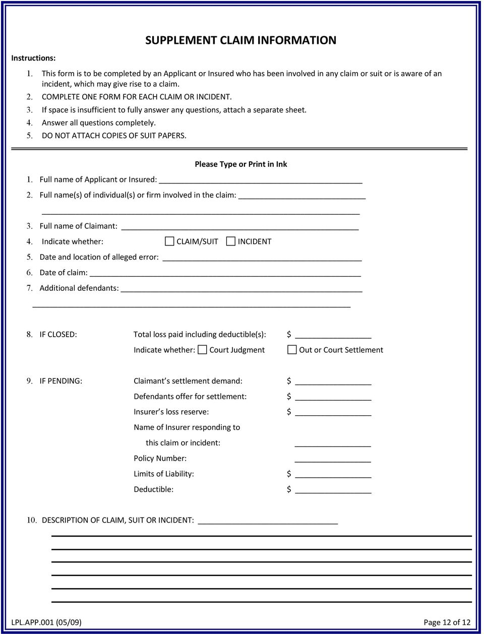 COMPLETE ONE FORM FOR EACH CLAIM OR INCIDENT. 3. If space is insufficient to fully answer any questions, attach a separate sheet. 4. Answer all questions completely. 5.