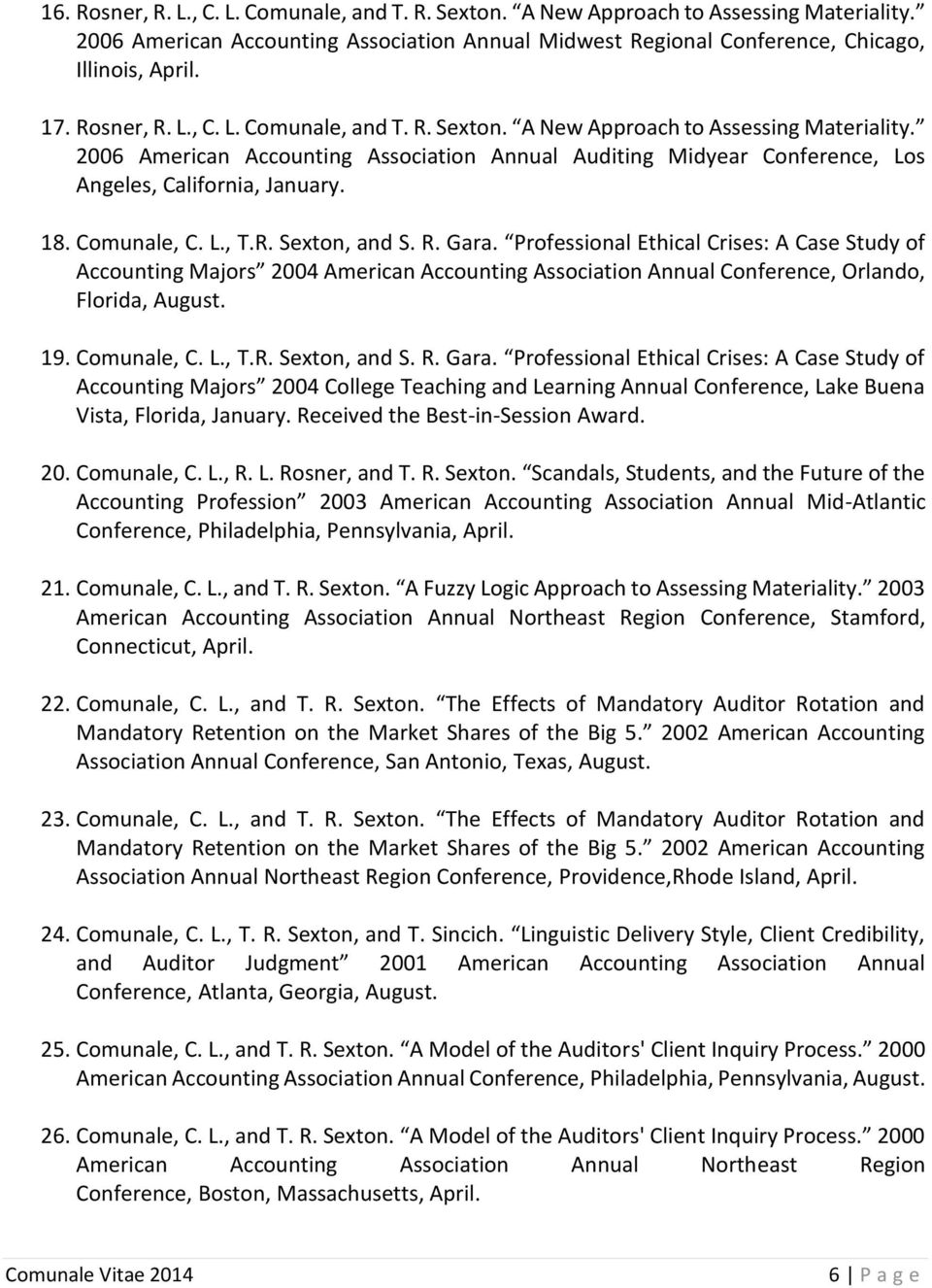 Comunale, C. L., T.R. Sexton, and S. R. Gara. Professional Ethical Crises: A Case Study of Accounting Majors 2004 American Accounting Association Annual Conference, Orlando, Florida, August. 19.