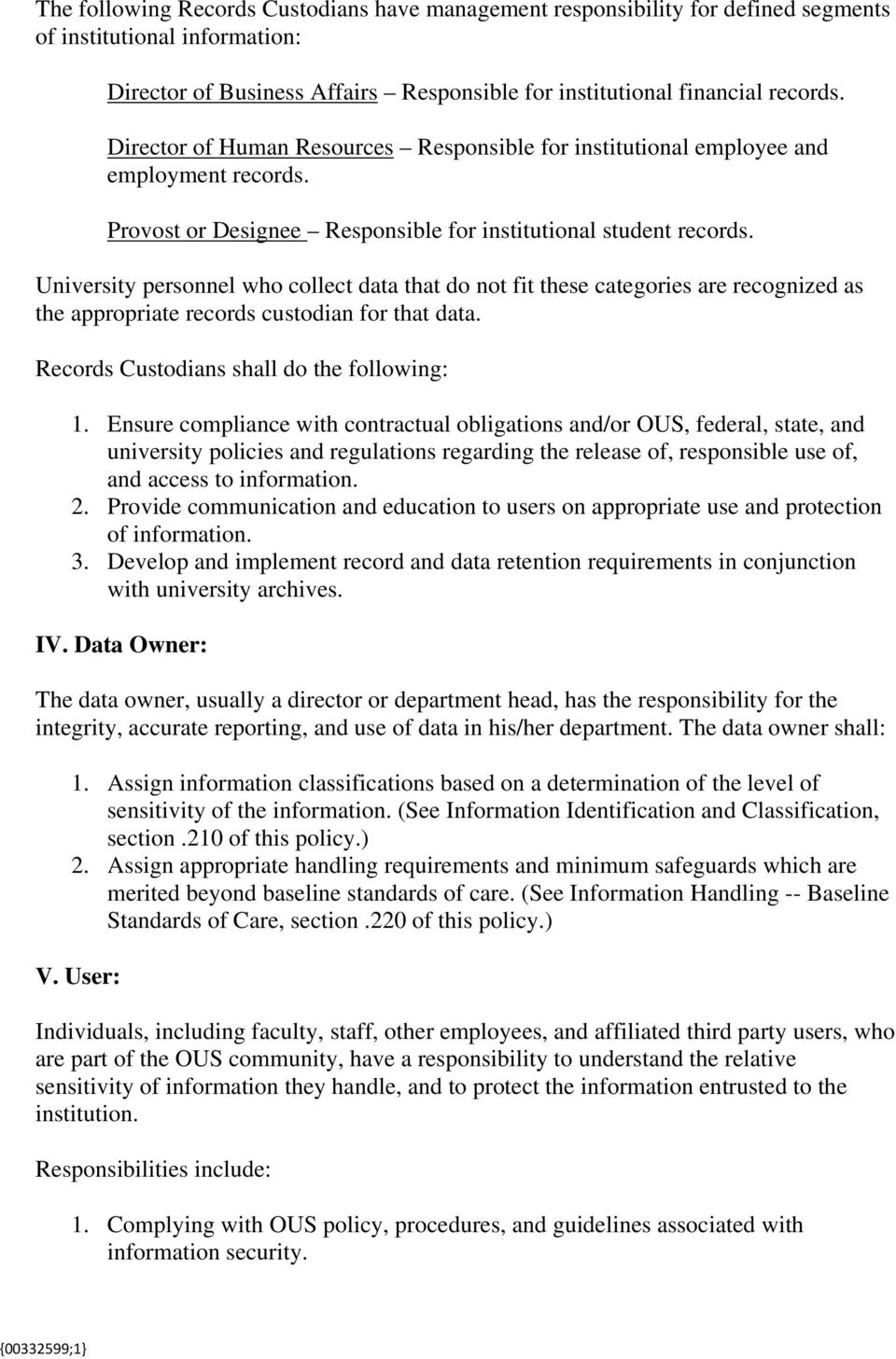University personnel who collect data that do not fit these categories are recognized as the appropriate records custodian for that data. Records Custodians shall do the following: 1.