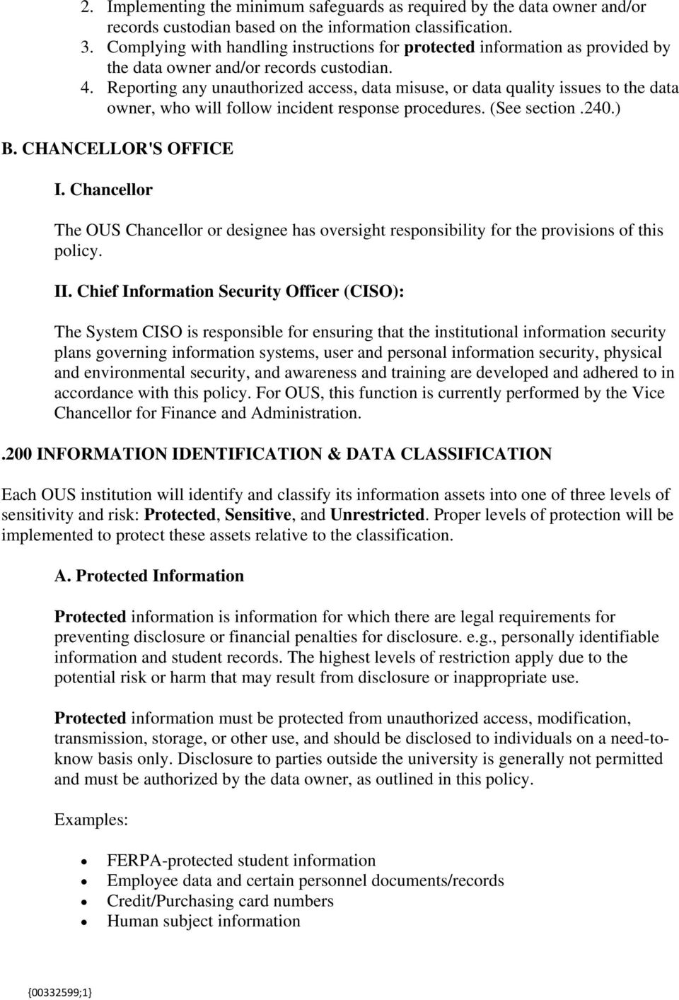 Reporting any unauthorized access, data misuse, or data quality issues to the data owner, who will follow incident response procedures. (See section.240.) B. CHANCELLOR'S OFFICE I.