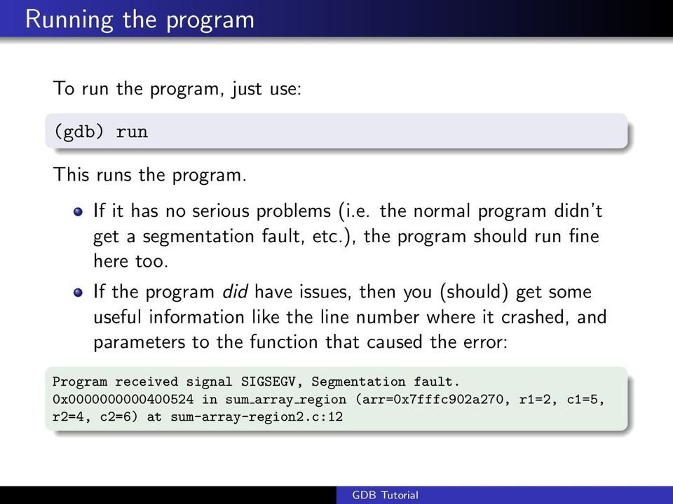 If the program did have issues, then you (should) get some useful information like the line number where it crashed, and parameters to