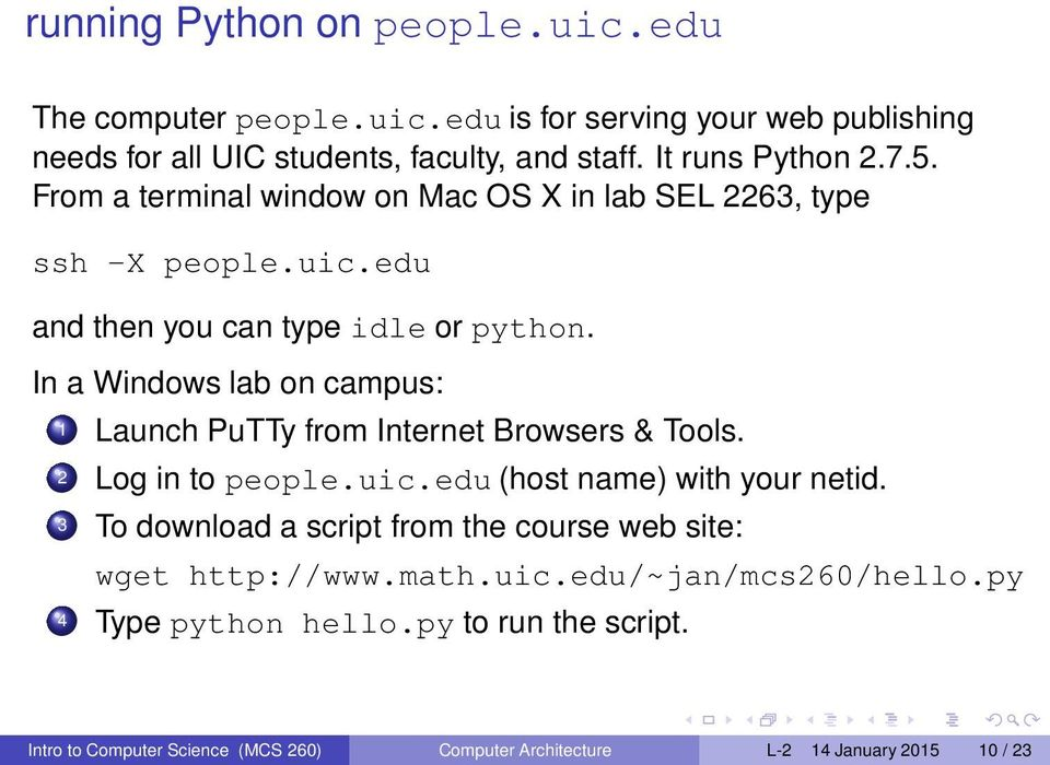 In a Windows lab on campus: 1 Launch PuTTy from Internet Browsers & Tools. 2 Log in to people.uic.edu (host name) with your netid.