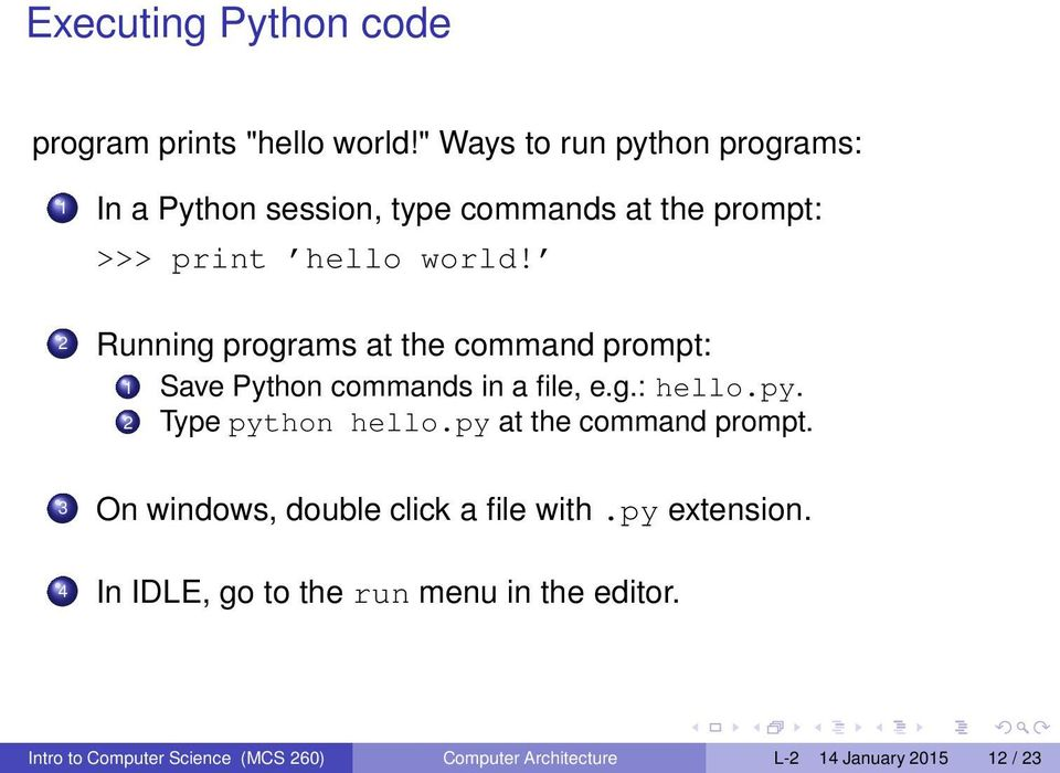 2 Running programs at the command prompt: 1 Save Python commands in a file, e.g.: hello.py. 2 Type python hello.