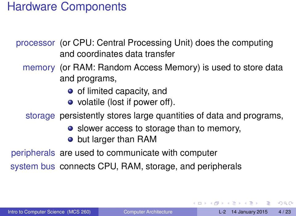 storage persistently stores large quantities of data and programs, slower access to storage than to memory, but larger than RAM peripherals