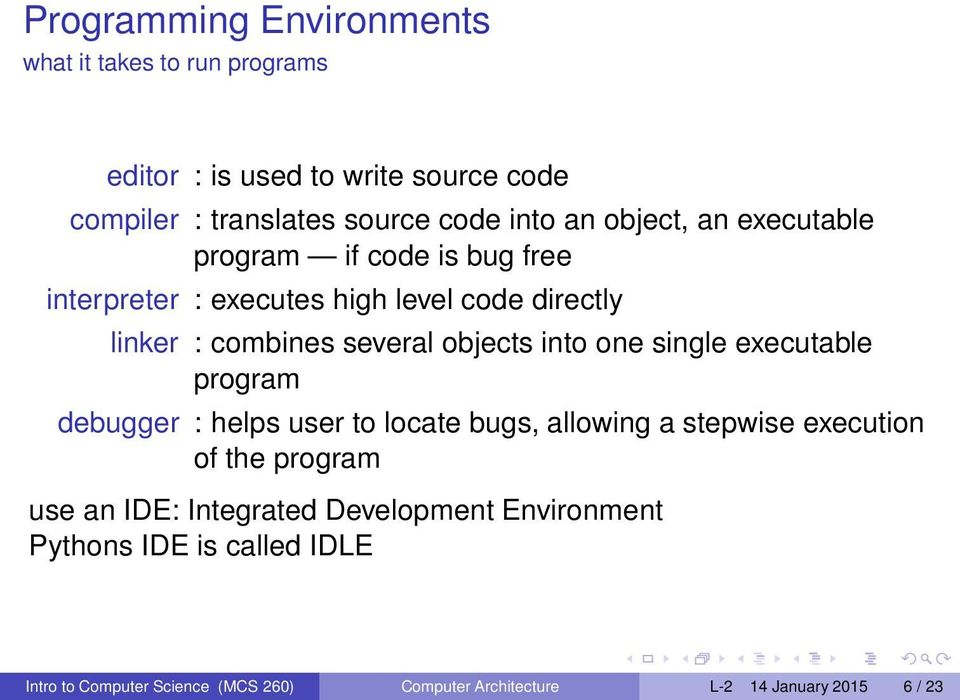 into one single executable program debugger : helps user to locate bugs, allowing a stepwise execution of the program use an IDE:
