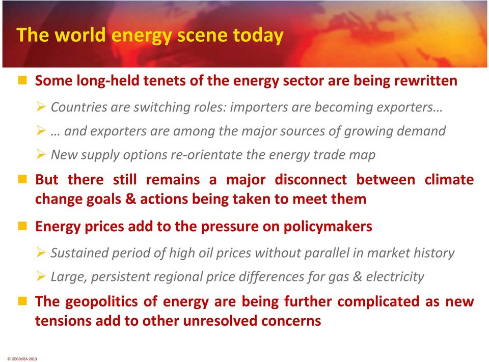 climate change goals & actions being taken to meet them Energy prices add to the pressure on policymakers Sustained period of high oil prices without parallel in