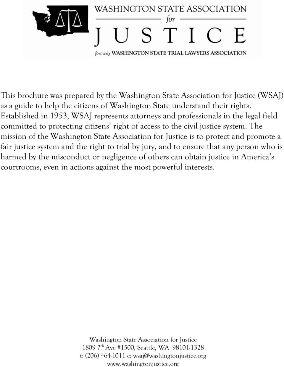 The mission of the Washington State Association for Justice is to protect and promote a fair justice system and the right to trial by jury, and to ensure that any person who is harmed by the
