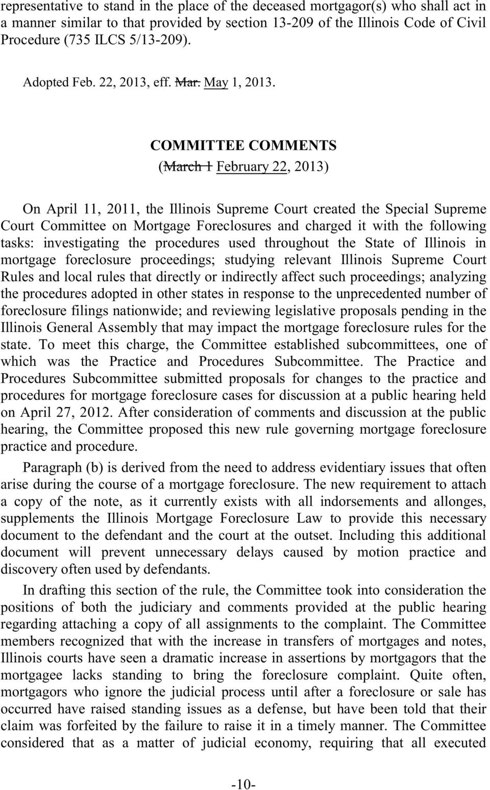 COMMITTEE COMMENTS (March 1 February 22, 2013) On April 11, 2011, the Illinois Supreme Court created the Special Supreme Court Committee on Mortgage Foreclosures and charged it with the following
