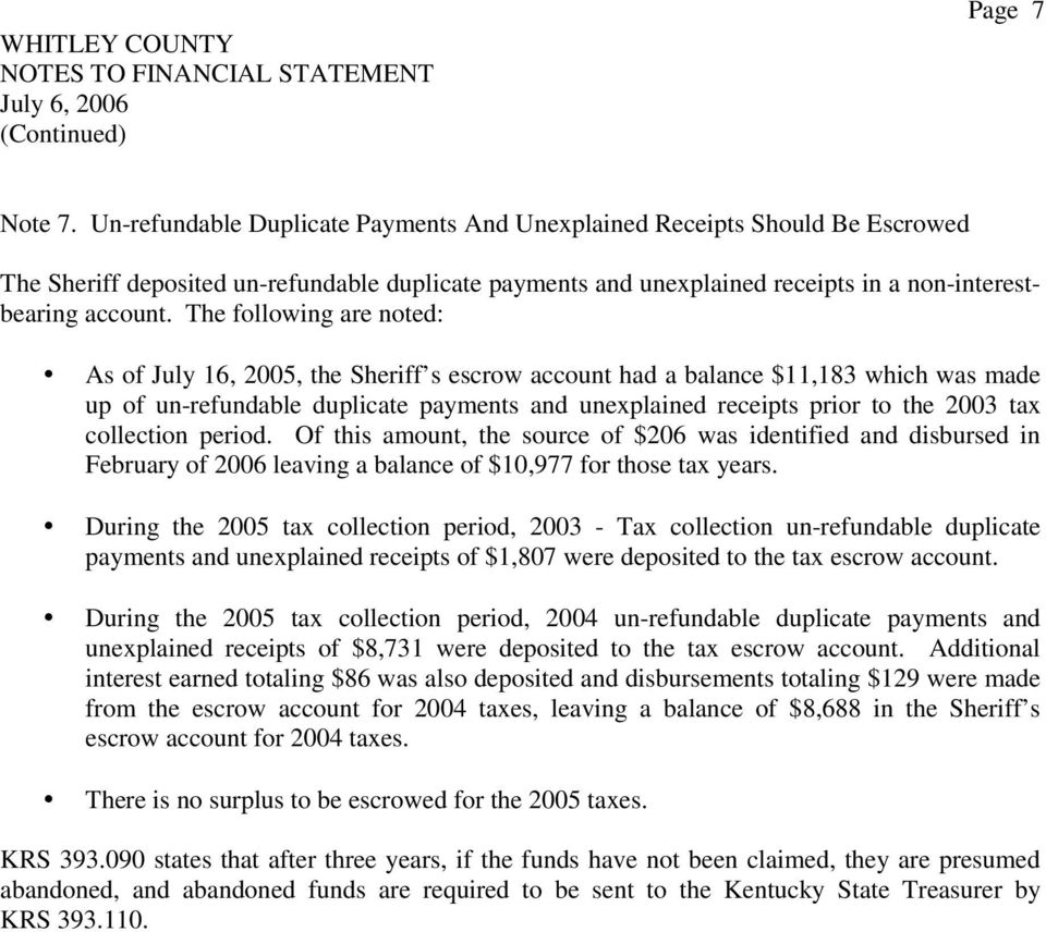 The following are noted: As of July 16, 2005, the Sheriff s escrow account had a balance $11,183 which was made up of un-refundable duplicate payments and unexplained receipts prior to the 2003 tax