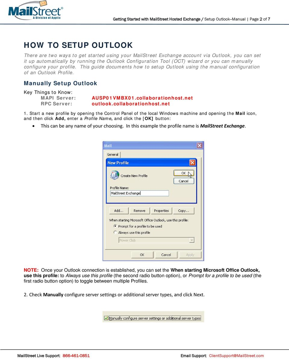 This guide documents how to setup Outlook using the manual configuration of an Outlook Profile. Manually Setup Outlook Key Things to Know: MAPI Server: RPC Server: AUSP01VMBX01.collaborationhost.