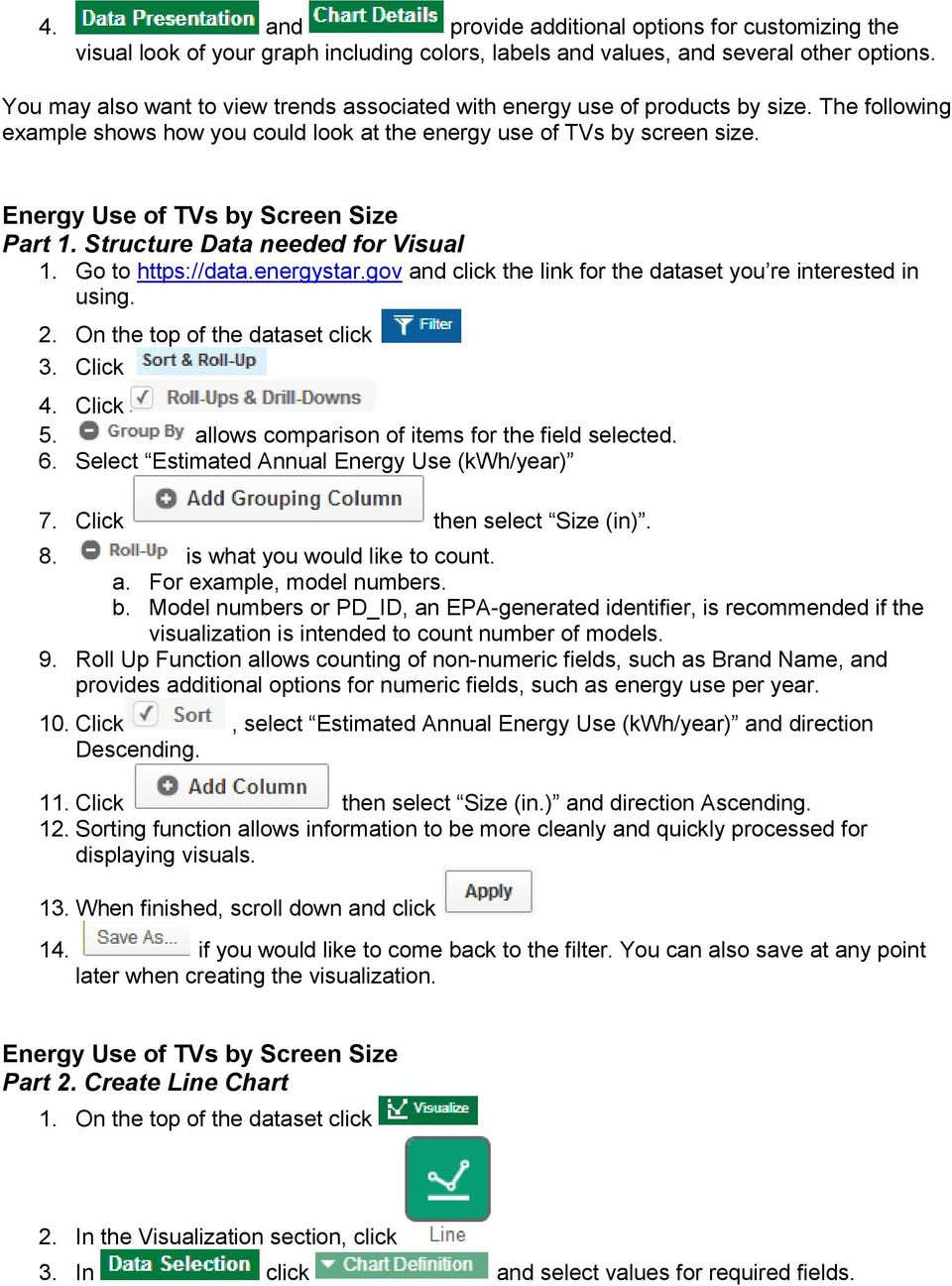 Energy Use of TVs by Screen Size Part 1. Structure Data needed for Visual 1. Go to https://data.energystar.gov and click the link for the dataset you re interested in using. 2.