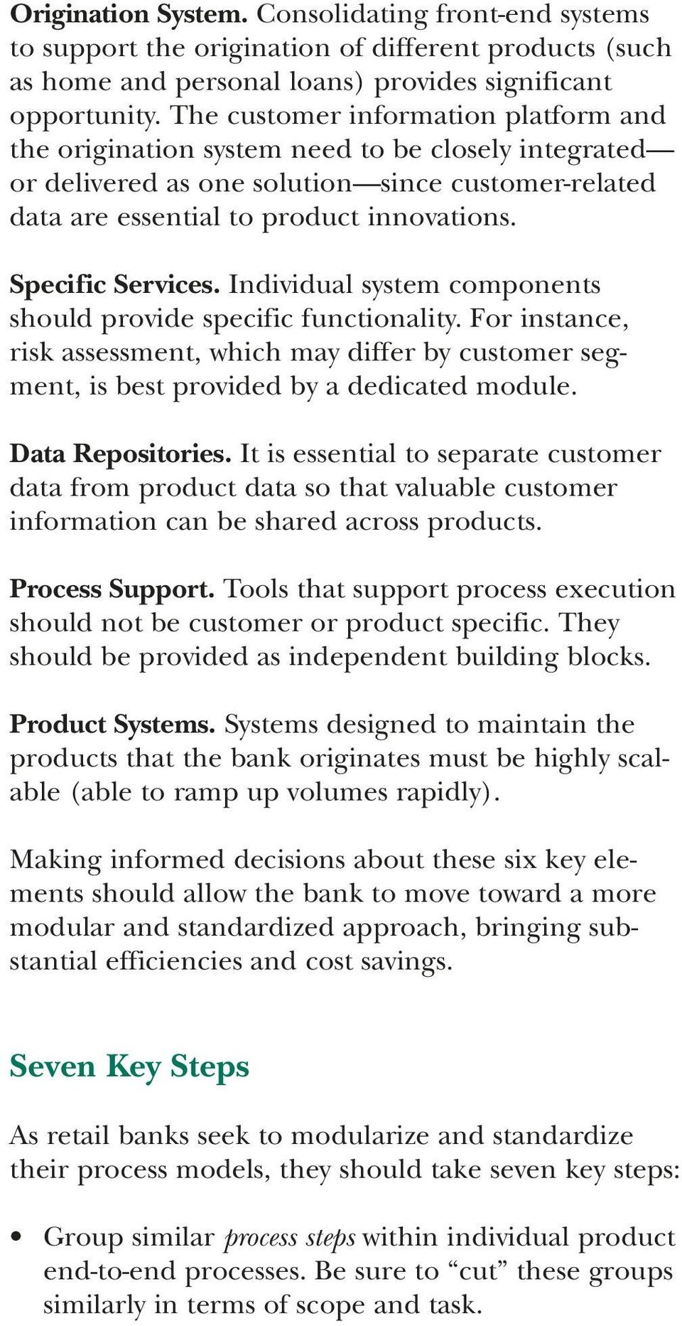 Specific Services. Individual system components should provide specific functionality. For instance, risk assessment, which may differ by customer segment, is best provided by a dedicated module.