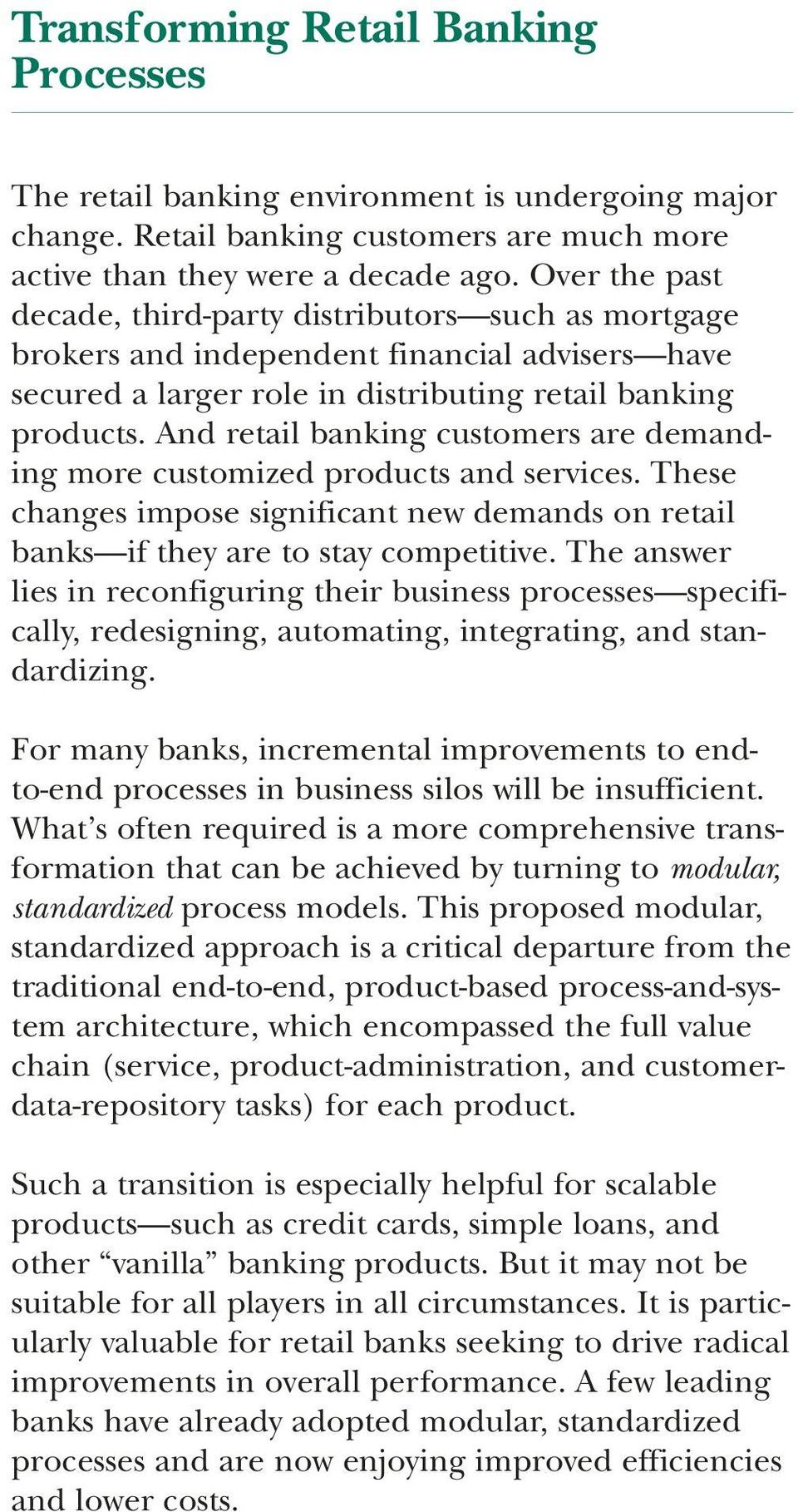 And retail banking customers are demanding more customized products and services. These changes impose significant new demands on retail banks if they are to stay competitive.