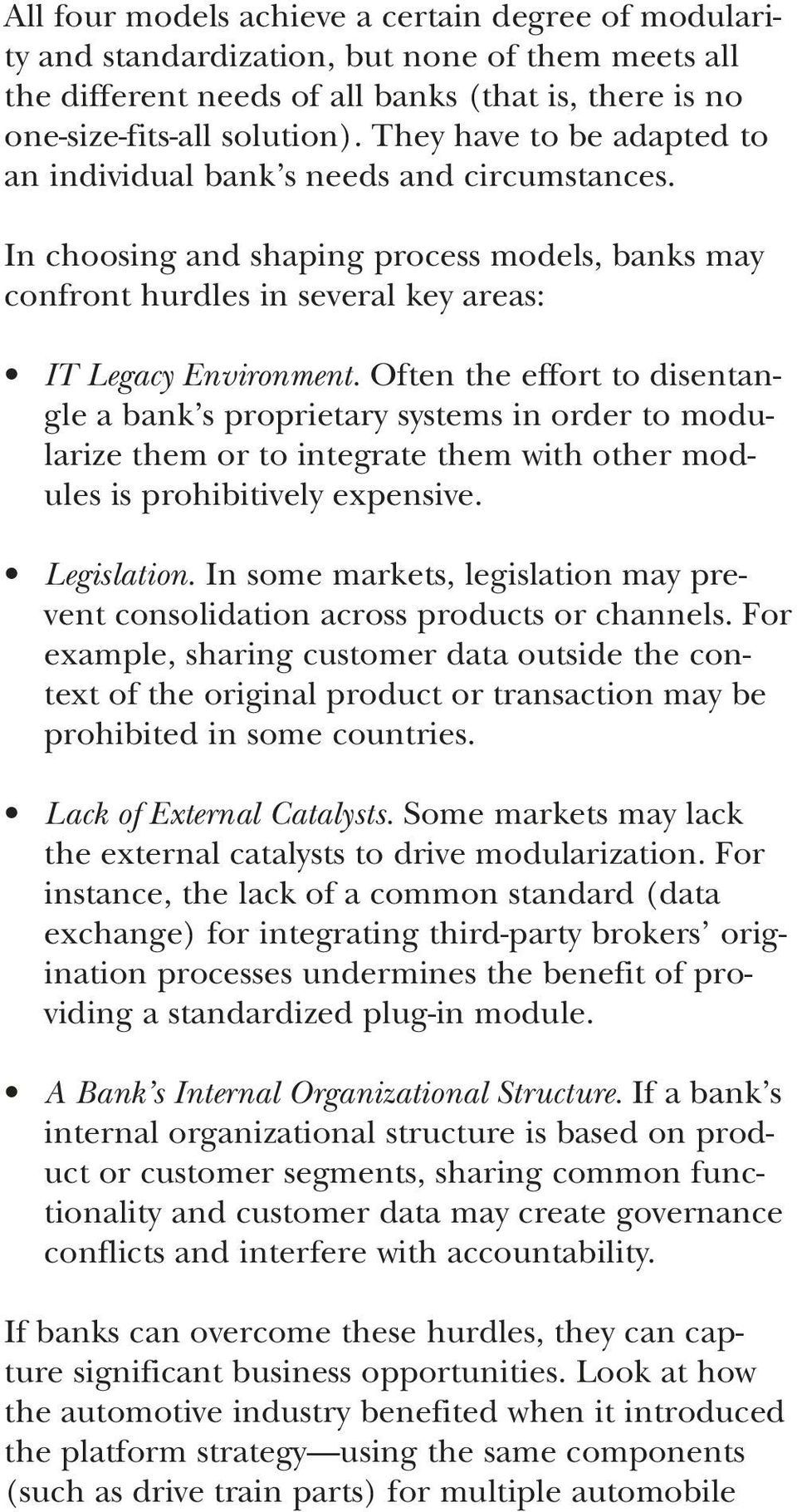 Often the effort to disentangle a bank s proprietary systems in order to modularize them or to integrate them with other modules is prohibitively expensive. Legislation.