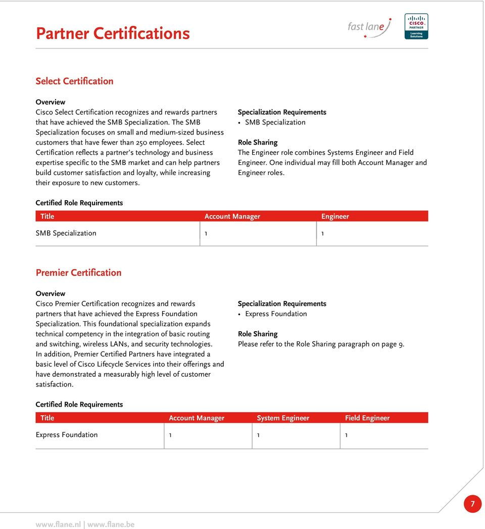 Select Certification reflects a partner s technology and business expertise specific to the SMB market and can help partners build customer satisfaction and loyalty, while increasing their exposure