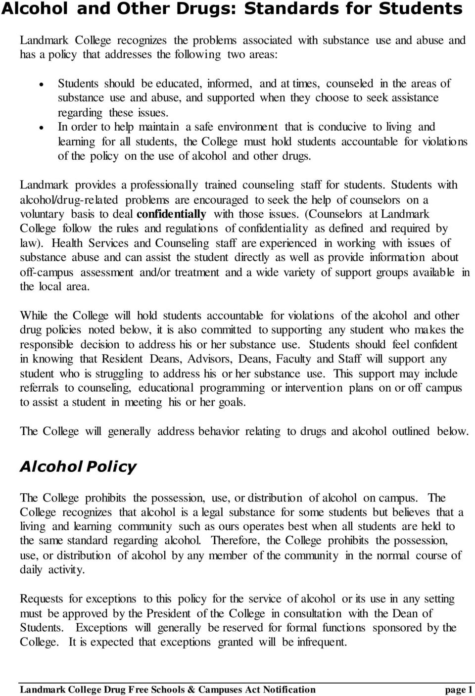 In order to help maintain a safe environment that is conducive to living and learning for all students, the College must hold students accountable for violations of the policy on the use of alcohol