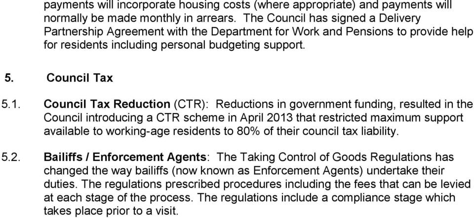 Council Tax Reduction (CTR): Reductions in government funding, resulted in the Council introducing a CTR scheme in April 2013 that restricted maximum support available to working-age residents to 80%