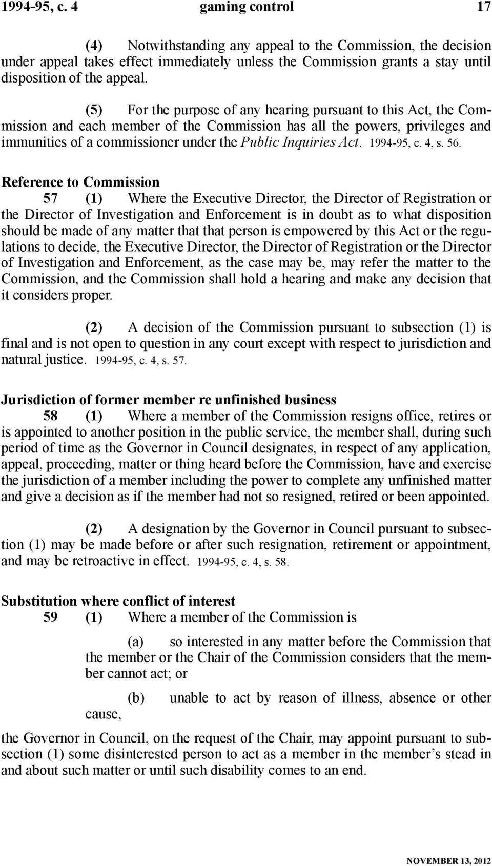 (5) For the purpose of any hearing pursuant to this Act, the Commission and each member of the Commission has all the powers, privileges and immunities of a commissioner under the Public Inquiries