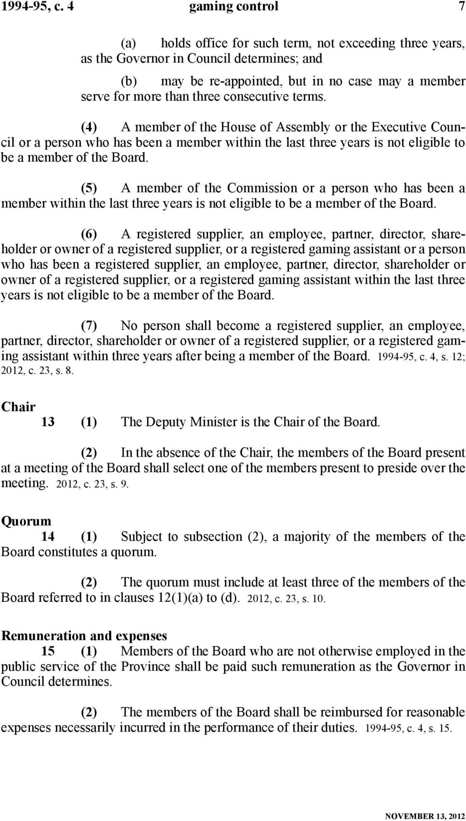 consecutive terms. (4) A member of the House of Assembly or the Executive Council or a person who has been a member within the last three years is not eligible to be a member of the Board.