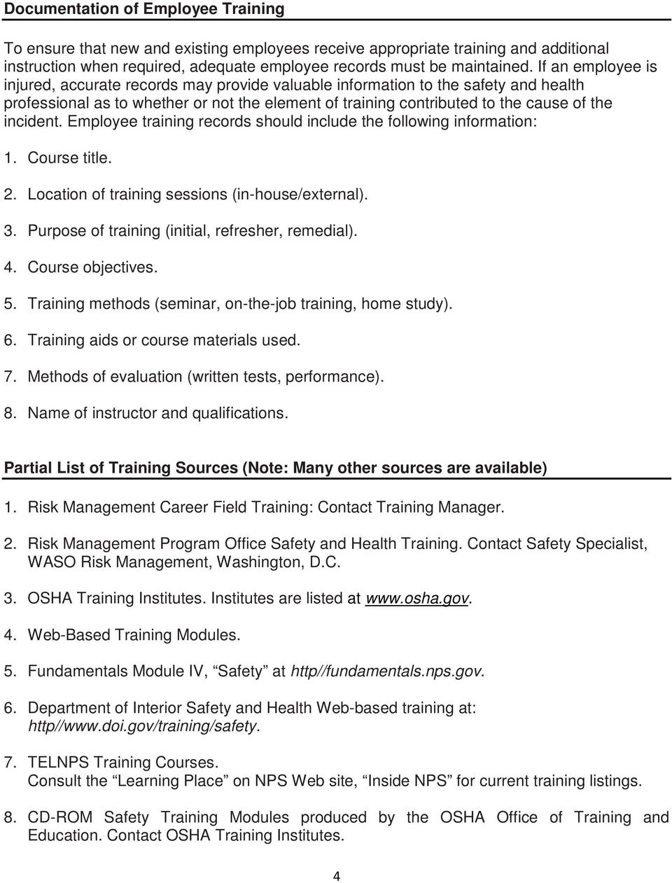 incident. Employee training records should include the following information: 1. Course title. 2. Location of training sessions (in-house/external). 3.