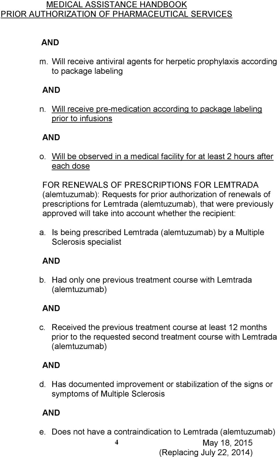 Lemtrada (alemtuzumab), that were previously approved will take into account whether the recipient: a. Is being prescribed Lemtrada (alemtuzumab) by a Multiple Sclerosis specialist b.