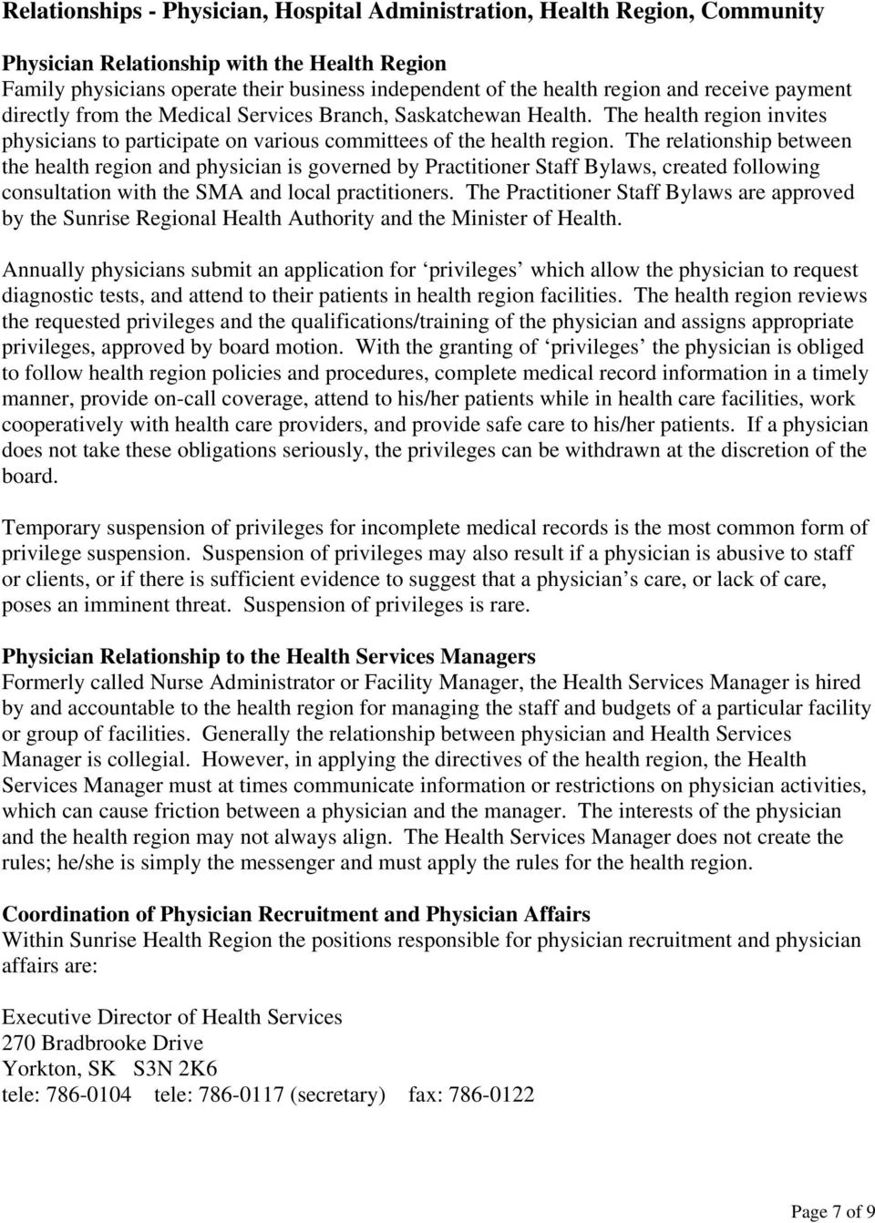 The relationship between the health region and physician is governed by Practitioner Staff Bylaws, created following consultation with the SMA and local practitioners.