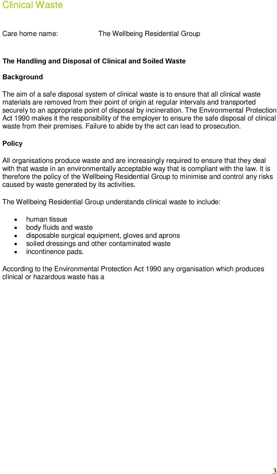 The Environmental Protection Act 1990 makes it the responsibility of the employer to ensure the safe disposal of clinical waste from their premises.