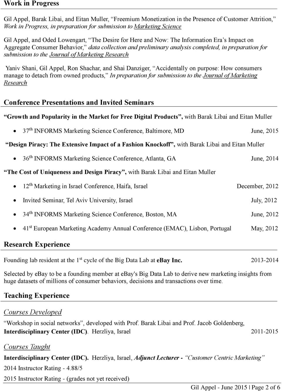 Journal of Marketing Research Yaniv Shani, Gil Appel, Ron Shachar, and Shai Danziger, Accidentally on purpose: How consumers manage to detach from owned products, In preparation for submission to the