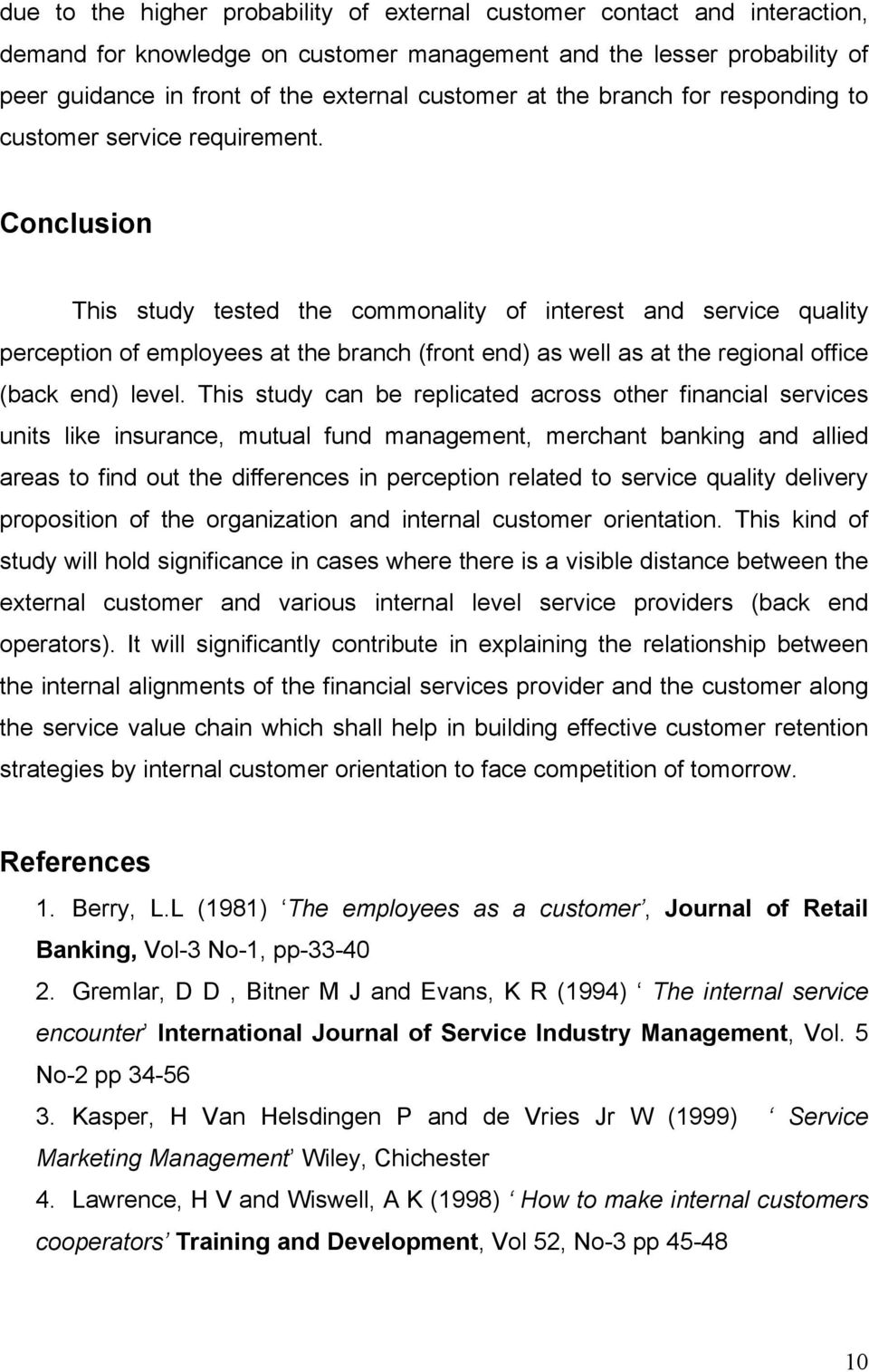 Conclusion This study tested the commonality of interest and service quality perception of employees at the branch (front end) as well as at the regional office (back end) level.
