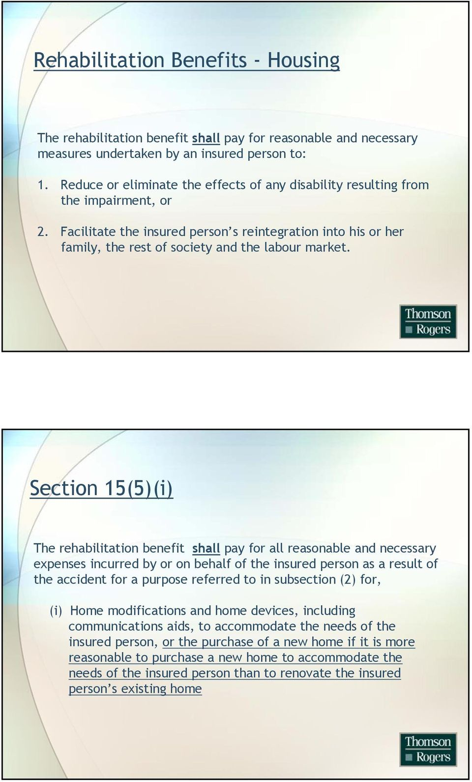 Section 15(5)(i) The rehabilitation benefit shall pay for all reasonable and necessary expenses incurred by or on behalf of the insured person as a result of the accident for a purpose referred to in