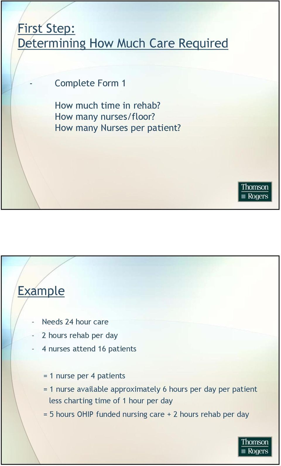 Example - Needs 24 hour care - 2 hours rehab per day - 4 nurses attend 16 patients = 1 nurse per 4