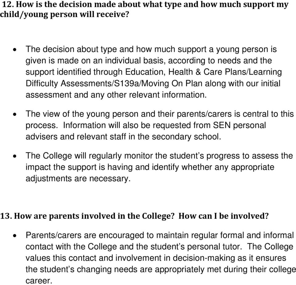 Difficulty Assessments/S139a/Moving On Plan along with our initial assessment and any other relevant information. The view of the young person and their parents/carers is central to this process.