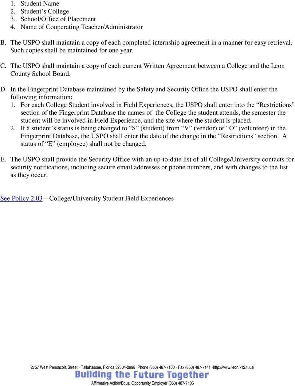 The USPO shall maintain a copy of each current Written Agreement between a College and the Leon County School Board. D.