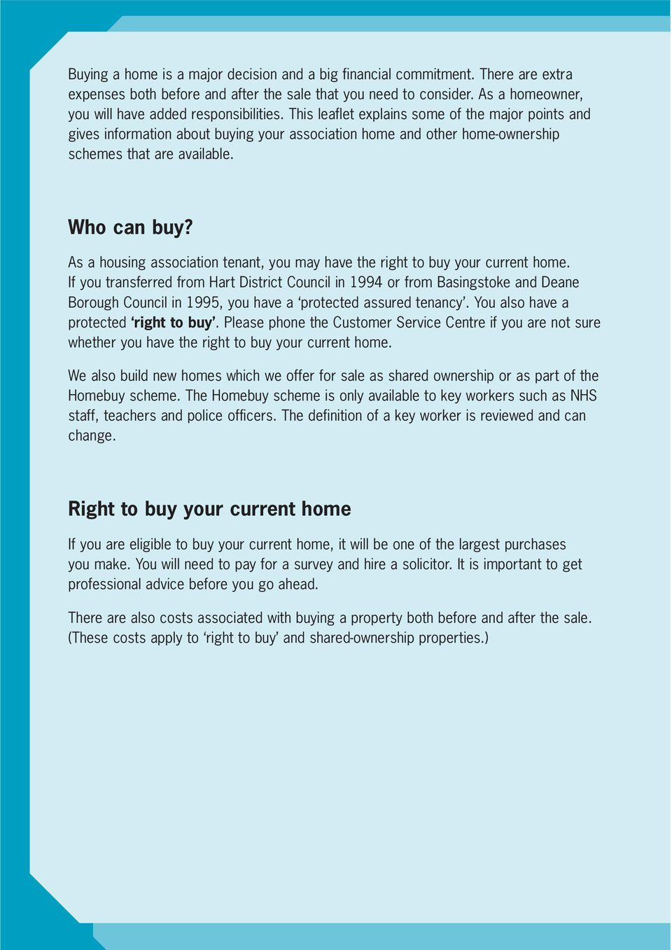 This leaflet explains some of the major points and gives information about buying your association home and other home-ownership schemes that are available. Who can buy?