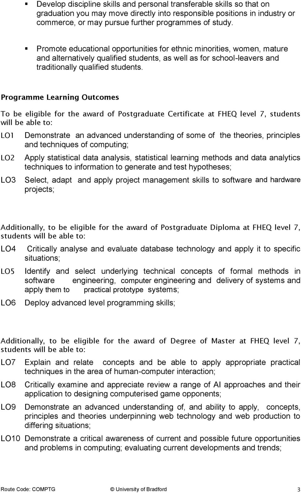 Programme Learning Outcomes To be eligible for the award of Postgraduate Certificate at FHEQ level 7, students will be able to: LO1 LO2 LO3 Demonstrate an advanced understanding of some of the