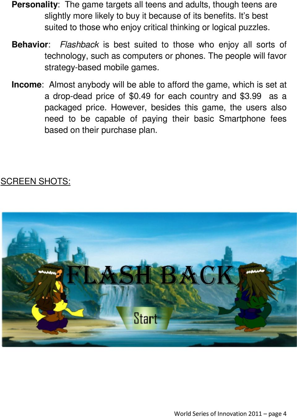 Behavior: Flashback is best suited to those who enjoy all sorts of technology, such as computers or phones. The people will favor strategy-based mobile games.